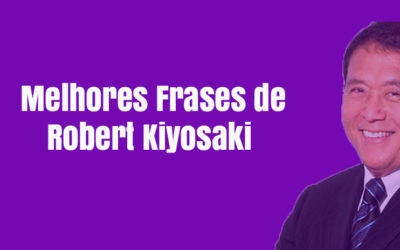 As 77 Melhores Frases de Robert Kiyosaki que Você Precisa Ler Ainda Hoje